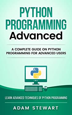 Python : A Complete Guide on Python Programming for Advanced Users