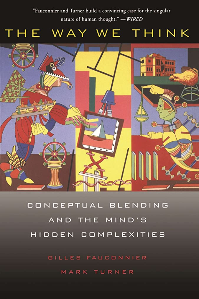 商品同盟ガムThe Way We Think: Conceptual Blending And The Mind's Hidden Complexities (English Edition)