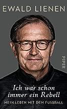 Ich war schon immer ein Rebell: Mein Leben mit dem Fußball (German Edition)