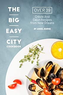The Big Easy City Cookbook: Over 39 Creole And Cajun Recipes from New Orleans