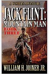 Jack Flint: Mountain Man: A Frontier Mountain Man Novel (A Jack Flint Mountain Man Western Book 3) Kindle Edition