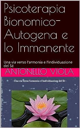 Psicoterapia Bionomico-Autogena e Io Immanente: Una via verso larmonia e lindividuazione del Sé