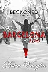 BECKONED, Part 4: From Barcelona with Love (diverse, slow burn, second chance romance) Kindle Edition