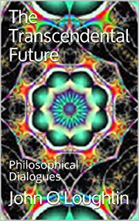 The Transcendental Future: Philosophical Dialogues