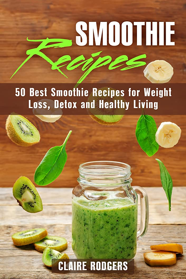 長いです並外れた遠洋のSmoothie Recipes: 50 Best Smoothie Recipes for Weight Loss, Detox and Healthy Living (Green Smoothies & Detox Book 1) (English Edition)