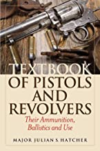 Textbook of Pistols and Revolvers: Their Ammunition, Ballistics and Use (English Edition)