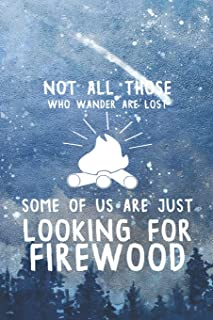 Not All Those Who Wander Are Lost Some Of Us Are Just Looking For Firewood: Blank Lined Notebook ( Camping ) (Blue And Stars)