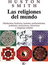 Las religiones del mundo: Hinduismo, budismo, taoísmo, confucianismo, judaísmo, cristianismo, islamismo y religiones tribales (Spanish Edition)