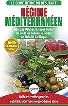 Régime Méditerranéen: Guide Du Débutant Et Livre De Recettes Pour Réduire Le Risque De Maladies Cardiaques Et Recettes De ...