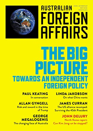 AFA1 The Big Picture: Towards an Independent Foreign Policy (Australian Foreign Affairs)