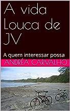 A vida Louca de JV: A quem interessar possa (Portuguese Edition)
