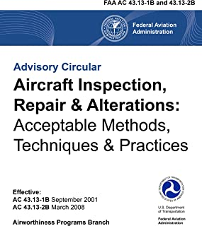 Aircraft Inspection, Repair & Alterations: Acceptable Methods, Techniques & Practices (FAA AC 43.13-1B and 43.13-2B)