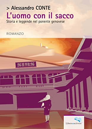 L'Uomo con il sacco: Stora e leggende nel ponente genovese (il libro si libera Vol. 169)