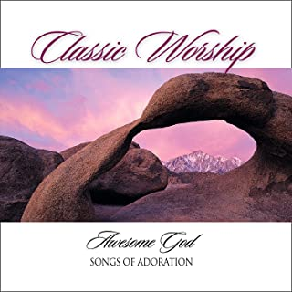 Our God Is An Awesome God - Songs of Adoration from the Classic Worship series