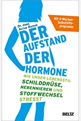 Der Aufstand der Hormone: Wie unser Lebensstil Schilddrüse, Nebennieren und Stoffwechsel stresst - Mit 4-Wochen-Selbsthilfeprogramm (German Edition) Formato Kindle