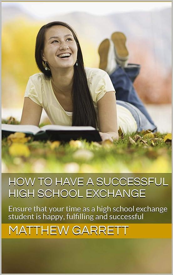 周囲これら異邦人How to Have a Successful High School Exchange: Ensure that your time as a high school exchange student is happy, fulfilling and successful (English Edition)