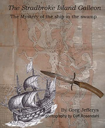 The Stradbroke Island Galleon: the Mystery of the Ship in the Swamp: The true story of the search for Australia's pre-Cook Portuguese shipwreck