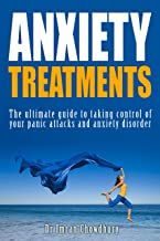 Anxiety Treatments: The Ultimate Guide to taking Control of your Panic Attacks and Anxiety Disorders