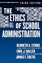 The Ethics of School Administration, 3rd Edition (Professional Ethics in Education Series Book 12)