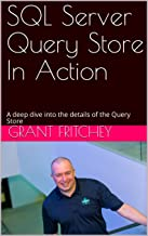 SQL Server Query Store In Action: A deep dive into the details of the Query Store (English Edition)