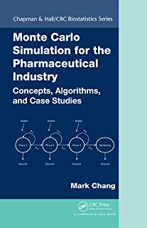 Monte Carlo Simulation for the Pharmaceutical Industry: Concepts, Algorithms, and Case Studies (Chapman & Hall/CRC Biostatistics Series Book 36) (English Edition)