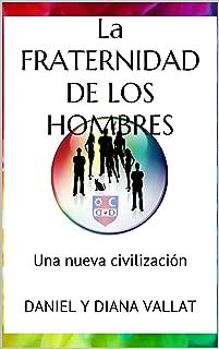 La Fraternidad de los Hombres: Una nueva civilización (Luz y Vida)