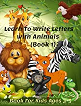 Learn To Write Letters with Animals Book For Kids Ages 3-5 (Book 1): Have fun learning animals, practice writing letters a...