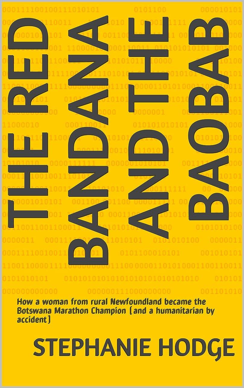 ロバ恐れ全員The Red Bandana And The Baobab: How a woman from rural Newfoundland became the Botswana Marathon Champion (and a humanitarian by accident) (English Edition)
