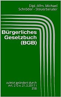 Bürgerliches Gesetzbuch (BGB): zuletzt geändert durch Art. 2 G v. 21.2.2017 I 258 (Wichtige aktuelle Steuergesetze 2017) (German Edition)