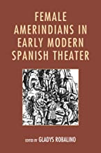 Female Amerindians in Early Modern Spanish Theater (English Edition)