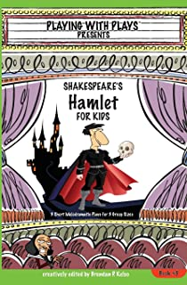 Shakespeare's Hamlet for Kids: 3 Short Melodramatic Plays for 3 Group Sizes (Playing with Plays) (Volume 5)