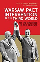 Warsaw Pact Intervention in the Third World: Aid and Influence in the Cold War (International Library of Twentieth Century History)