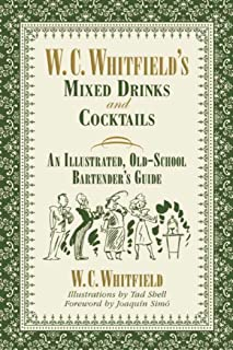 W. C. Whitfield's Mixed Drinks and Cocktails: An Illustrated, Old-School Bartender's Guide