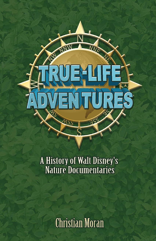 なだめるリサイクルする努力True-Life Adventures: A History of Walt Disney's Nature Documentaries (English Edition)