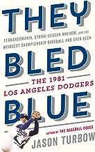 They Bled Blue: Fernandomania, Strike-Season Mayhem, and the Weirdest Championship Baseball Had Ever Seen: The 1981 Los Angeles Dodgers