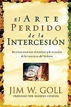 El Arte Perdido de la Intercesión: Restaurando el Poder y la Pasión de la Vigilia del Señor (Spanish Edition)