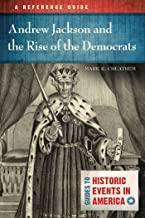 Andrew Jackson and the Rise of the Democrats: A Reference Guide: A Reference Guide (Guides to Historic Events in America)