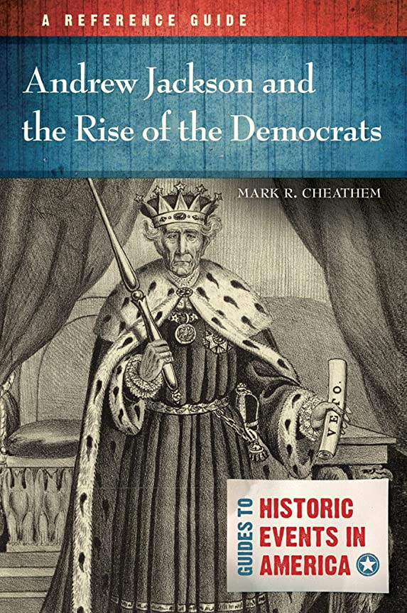 少数プロポーショナル地味なAndrew Jackson and the Rise of the Democrats: A Reference Guide: A Reference Guide (Guides to Historic Events in America) (English Edition)