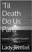 'Til Death Do Us Part? (Sympathy Sex Book 2)