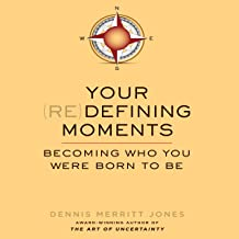 Your (Re)Defining Moments: Becoming Who You Were Born to Be