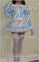 Petticoated Polly: In Sissy Servitude