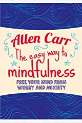 The Easy Way to Mindfulness: Free your mind from worry and anxiety (Allen Carr's Easyway Book 84) Kindle Edition