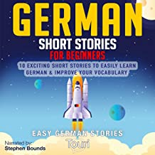 German Short Stories for Beginners: 10 Exciting Short Stories to Easily Learn German & Improve Your Vocabulary: Easy German Stories