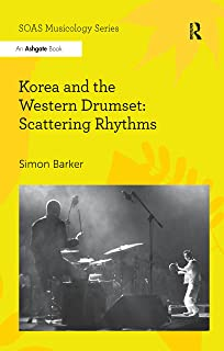 Korea and the Western Drumset: Scattering Rhythms (SOAS Studies in Music Series)