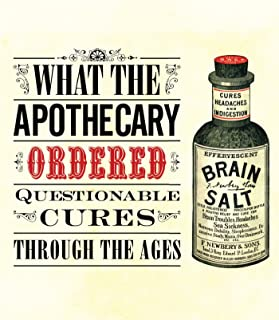 What the Apothecary Ordered: Questionable Cures Through the Ages