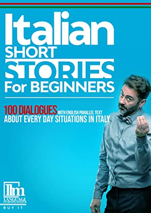 Italian short stories for beginners: 100 dialogues with English parallel text about every day situations in Italy. Buy it now to learn Italian the fun and easy way (English Edition)