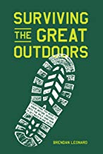Surviving the Great Outdoors: Everything You Need to Know Before Heading into the Wild (and How to Get Back in One Piece)