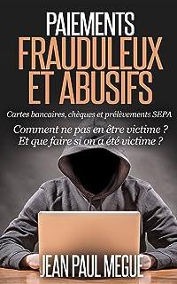 Paiements frauduleux et abusifs: Cartes bancaires, chèques et prélèvements SEPA Comment ne pas en être victime ? Et que faire si on a été victime ? (French Edition)