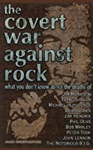 The Covert War Against Rock: What You Don't Know About the Deaths of Jim Morrison, Tupac Shakur, Michael Hutchence, Brian Jones, Jimi Hendrix, Phil Ochs, ... Tosh, John Lennon, and The Notorious B.I.G.