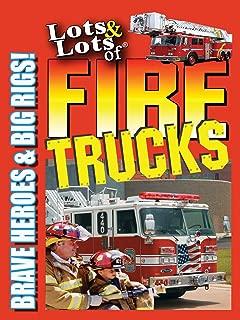 Lots & Lots of Fire Trucks - Brave Heroes & Big Rigs!